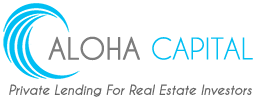 Hard Money Lenders- Loans with ALOHA CAPITAL
